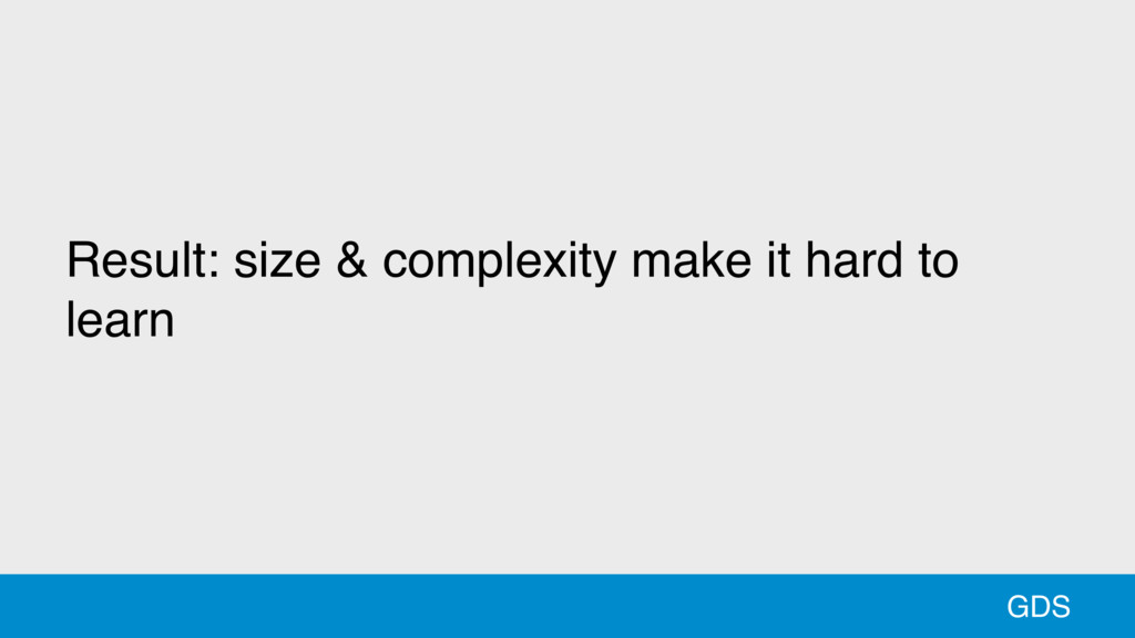 10 GDS Result: size & complexity make it hard t...