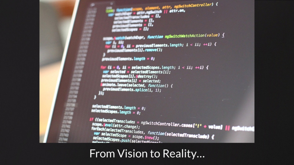 From Vision to Reality…