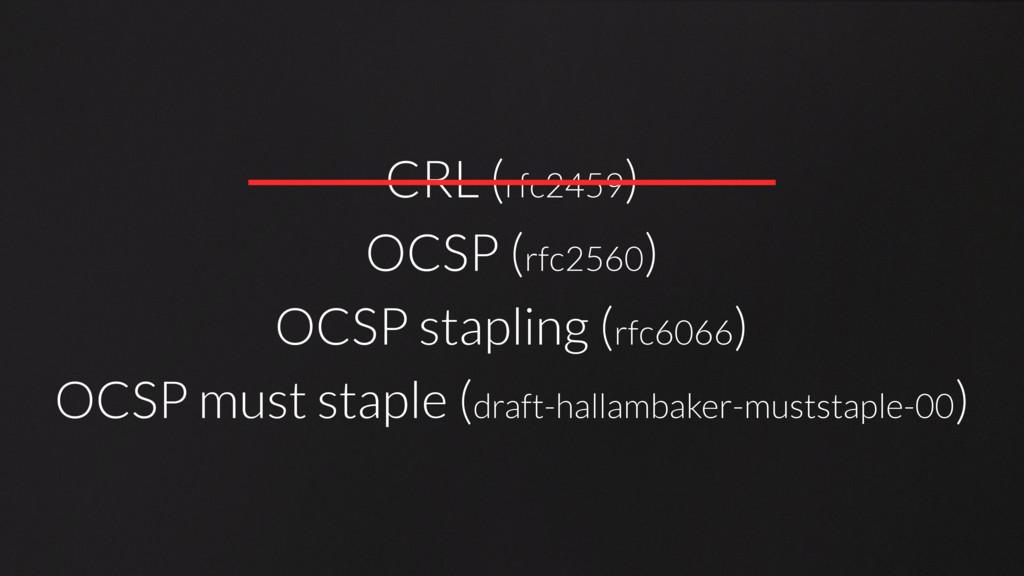 CRL (rfc2459) OCSP (rfc2560) OCSP stapling (rfc...