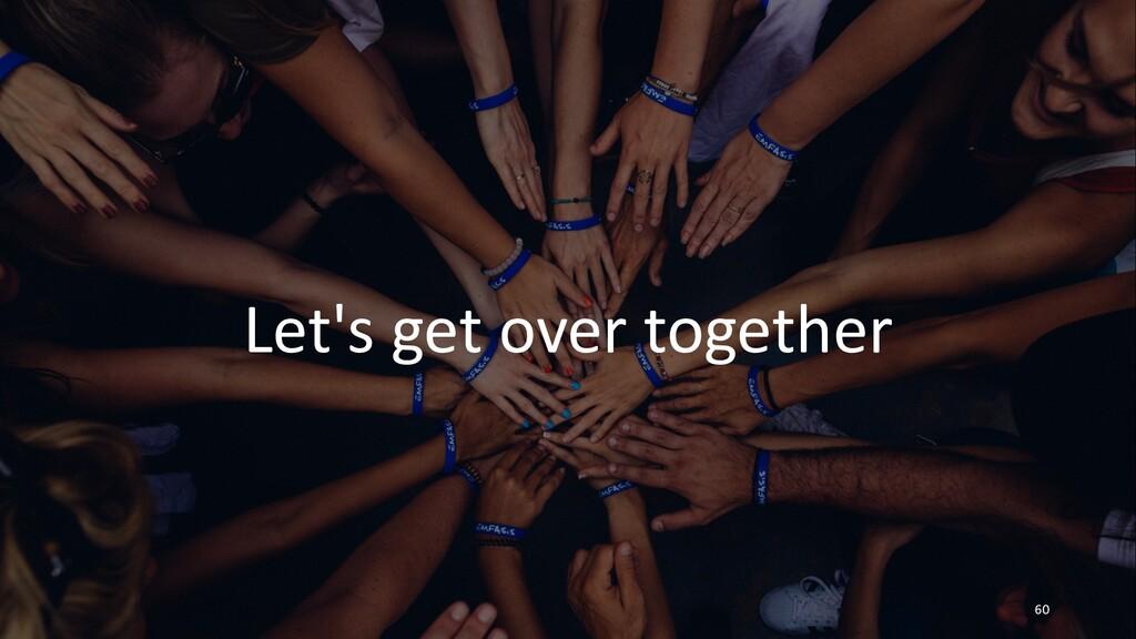 Let's get over together 60
