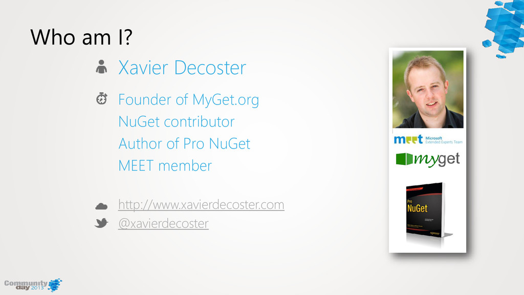 Who am I? Xavier Decoster Founder of MyGet.org ...