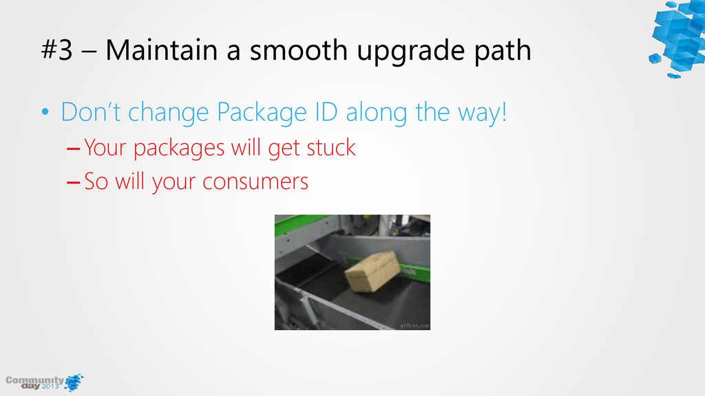 #3 – Maintain a smooth upgrade path • Don't cha...