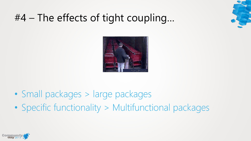 #4 – The effects of tight coupling… • Small pac...