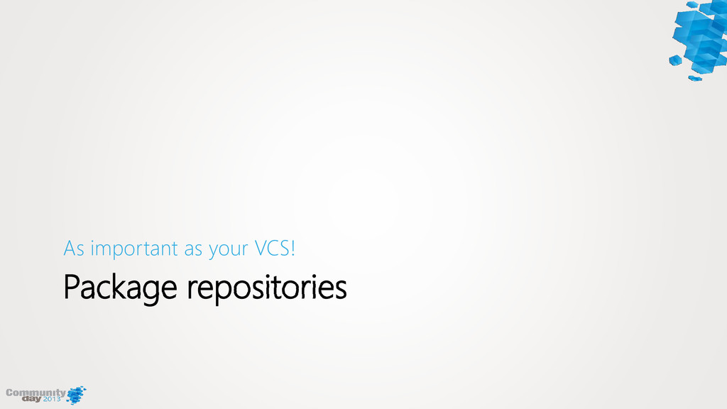 Package repositories As important as your VCS!