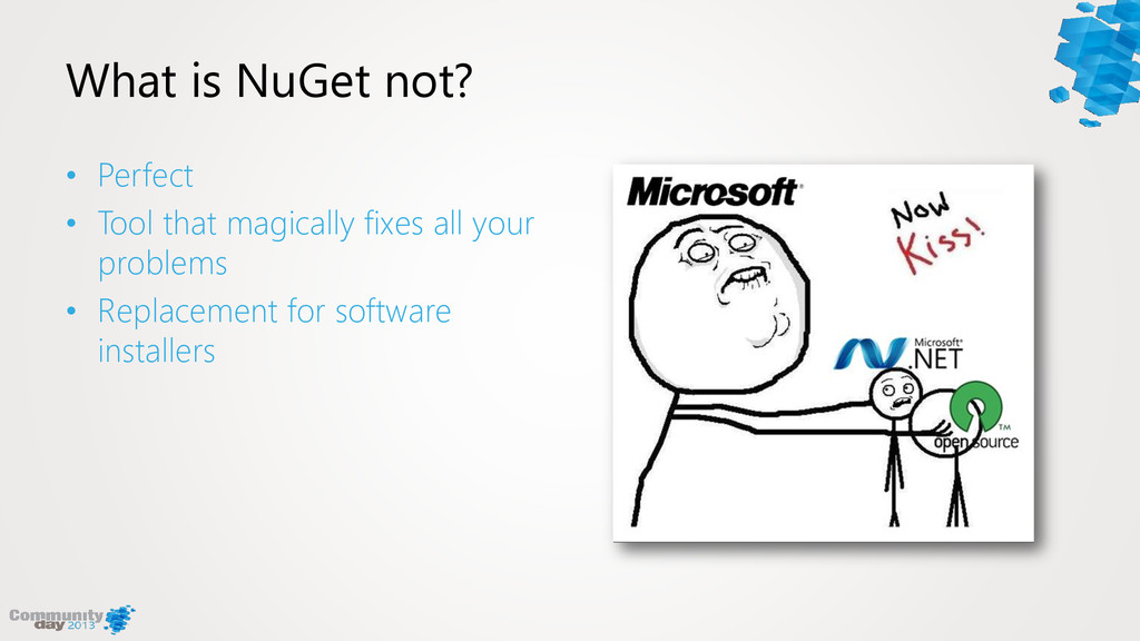 What is NuGet not? • Perfect • Tool that magica...