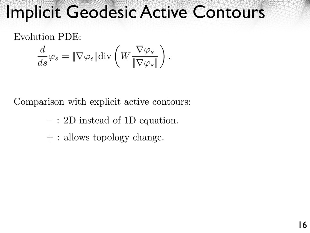 Implicit Geodesic Active Contours 16 d ds s =  ...