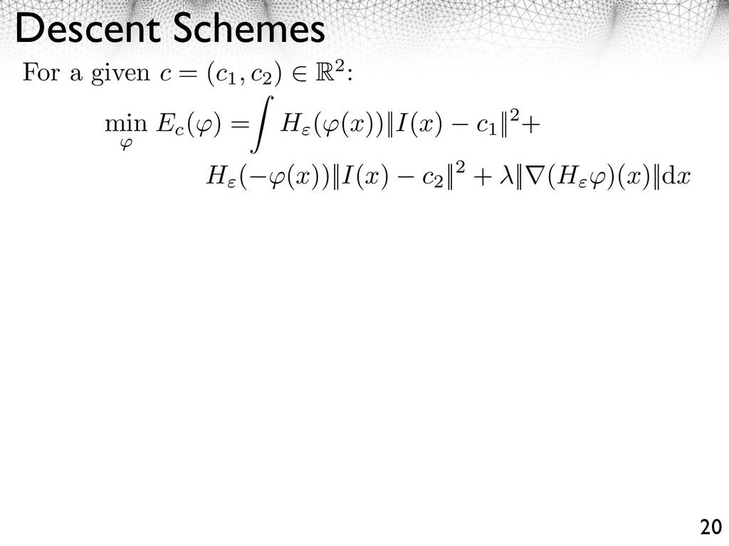 Descent Schemes 20 For a given c = (c1, c2 ) R2...