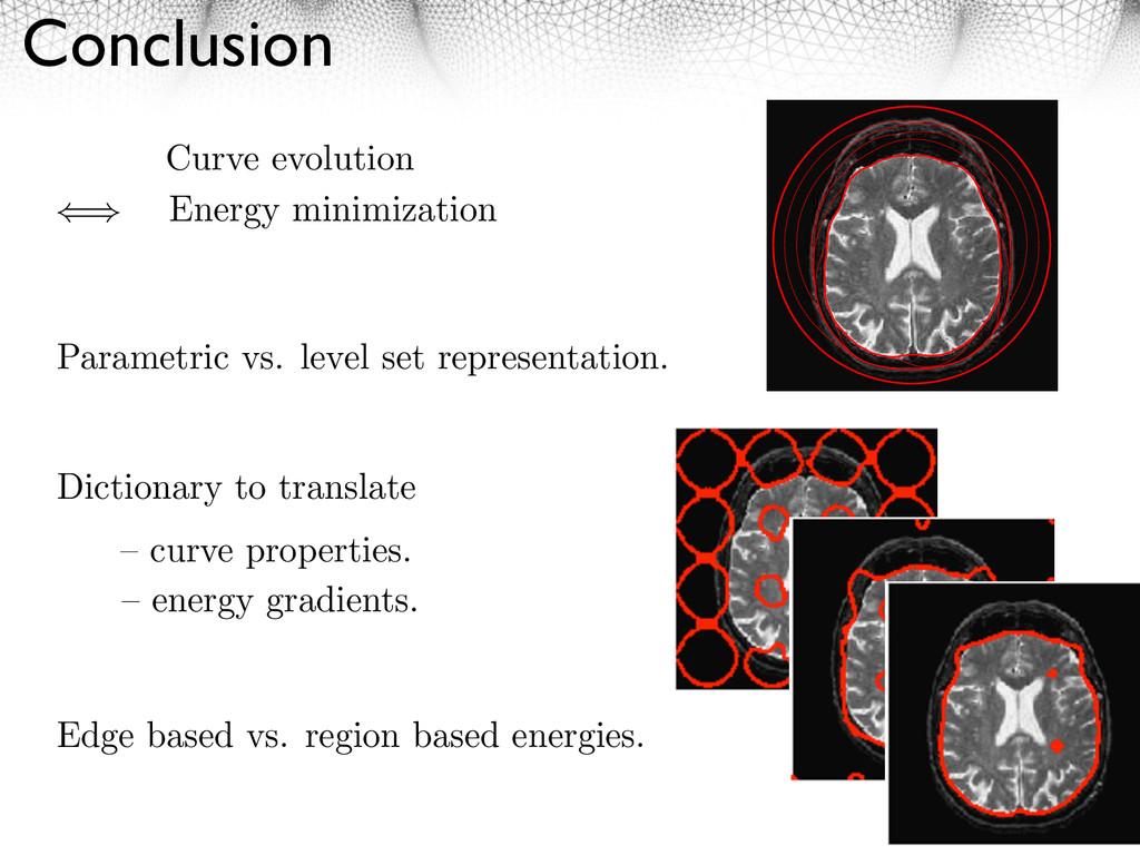 Conclusion 23 Curve evolution Energy minimizati...