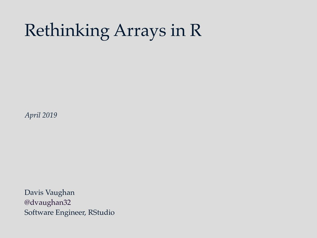 Rethinking Arrays in R Davis Vaughan @dvaughan3...