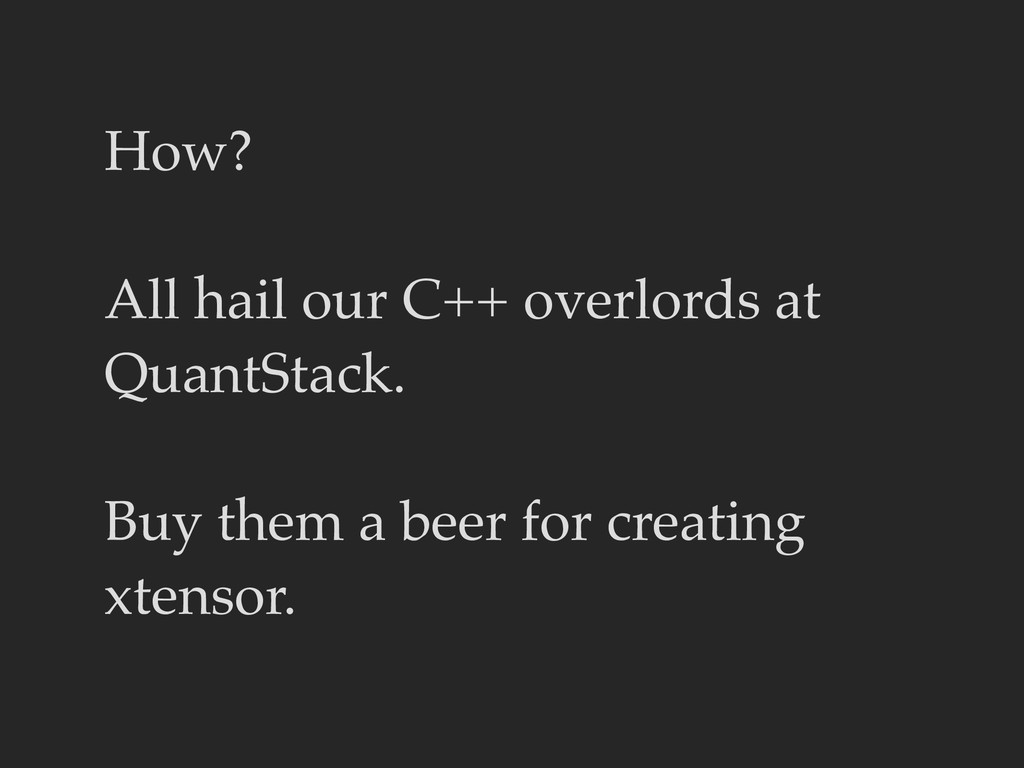 How? All hail our C++ overlords at QuantStack. ...