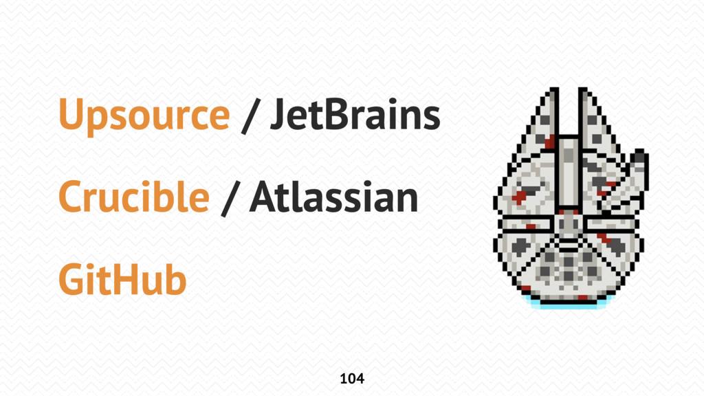 104 Upsource / JetBrains Crucible / Atlassian G...