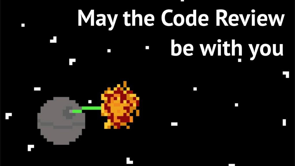 8 May the Code Review be with you