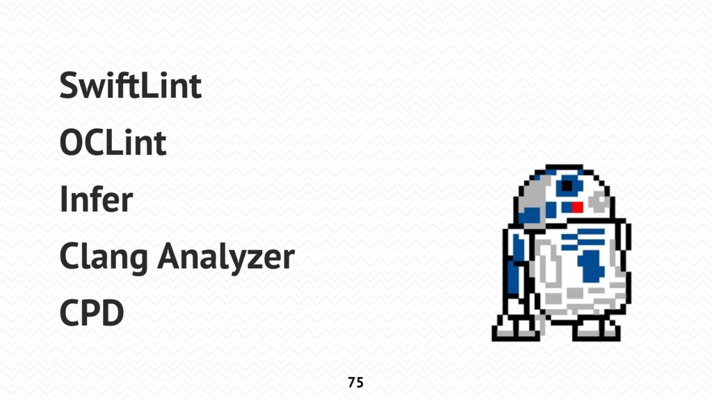 75 SwiftLint OCLint Infer Clang Analyzer CPD