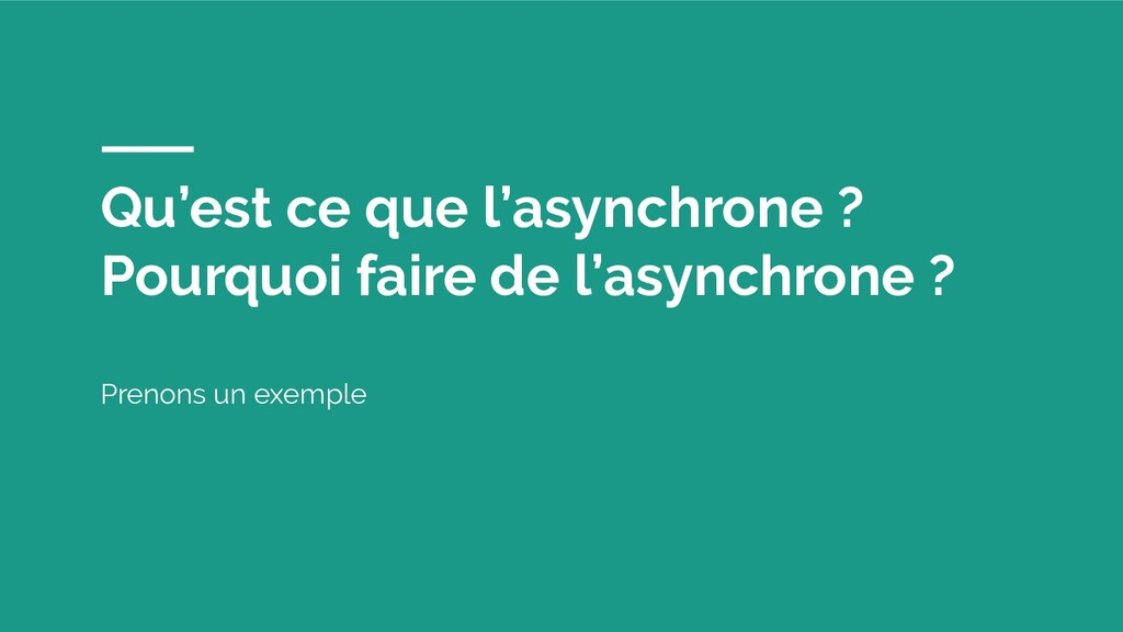 Qu'est ce que l'asynchrone ? Pourquoi faire de ...
