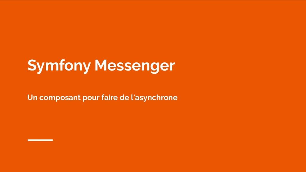 Symfony Messenger Un composant pour faire de l'...