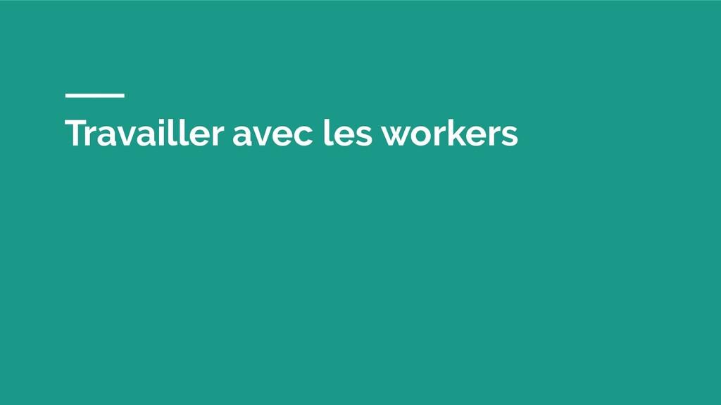 Travailler avec les workers