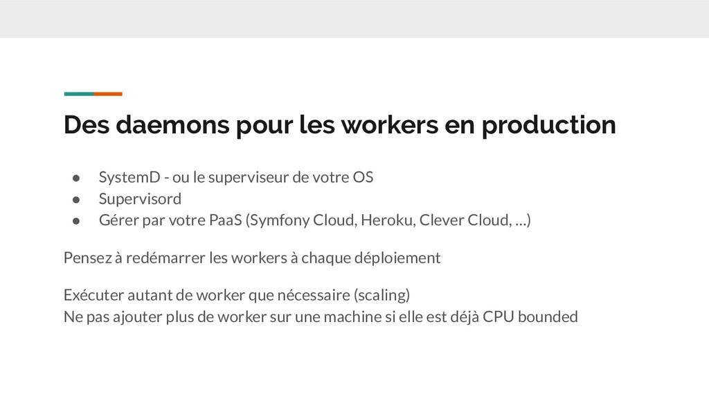 Des daemons pour les workers en production ● Sy...