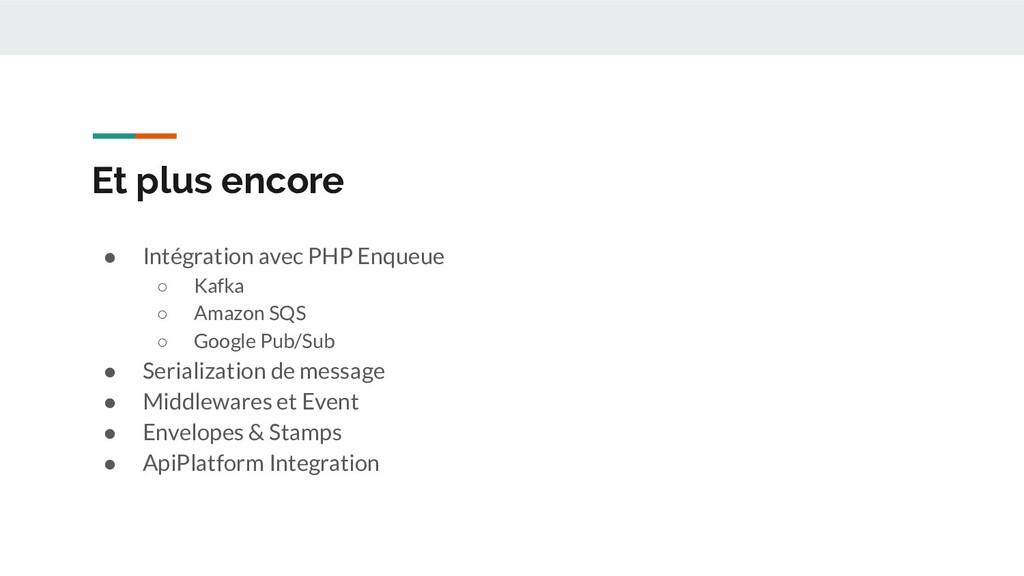 Et plus encore ● Intégration avec PHP Enqueue ○...