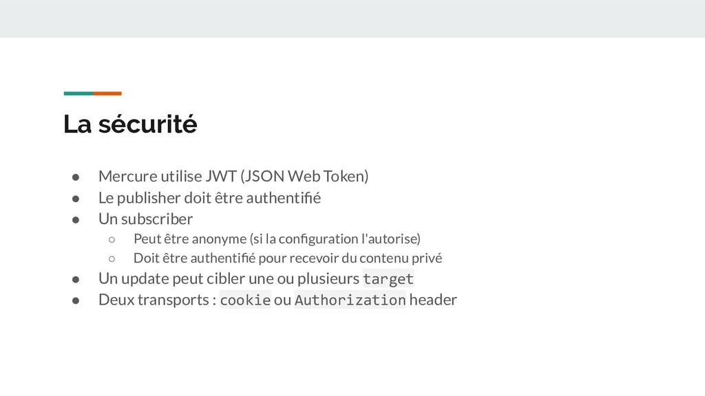 La sécurité ● Mercure utilise JWT (JSON Web Tok...