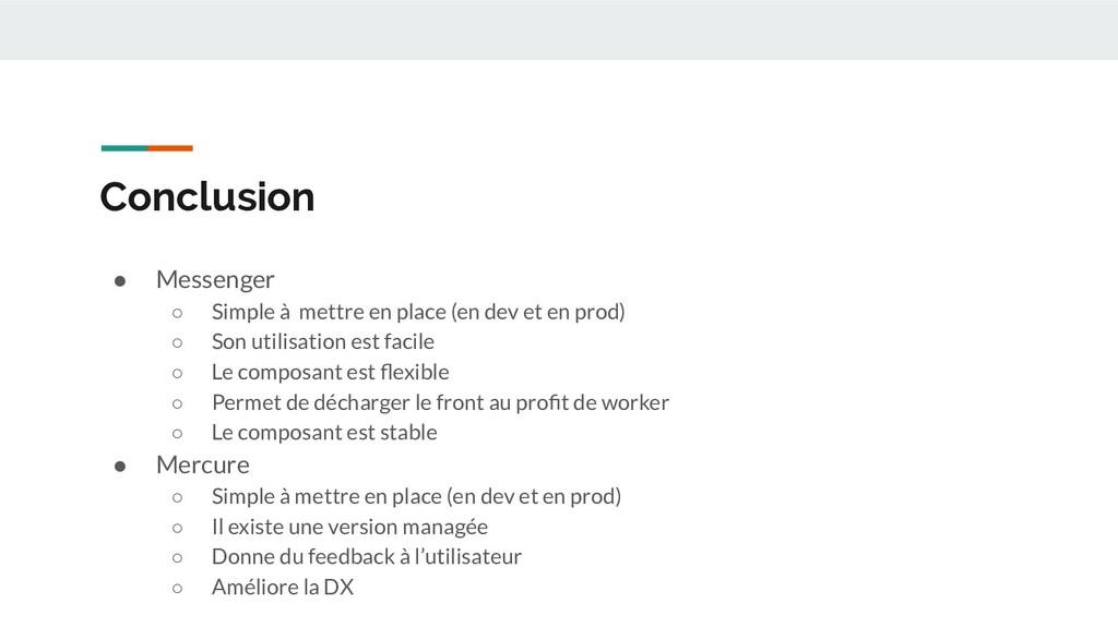 Conclusion ● Messenger ○ Simple à mettre en pla...