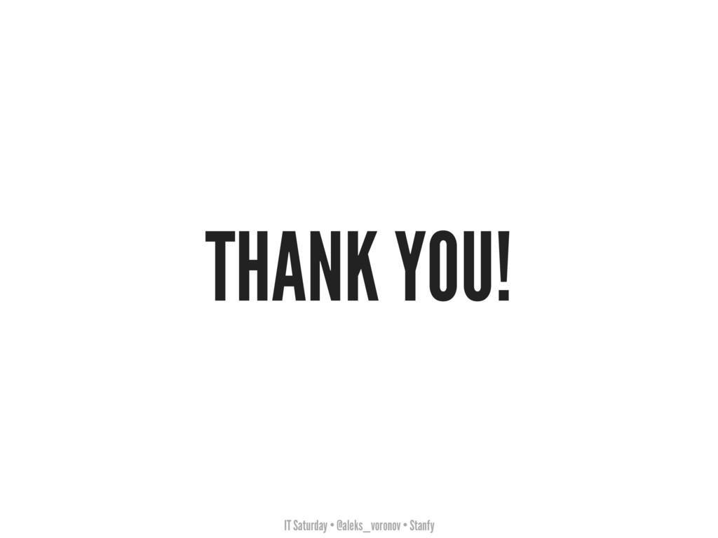 IT Saturday • @aleks_voronov • Stanfy THANK YOU!
