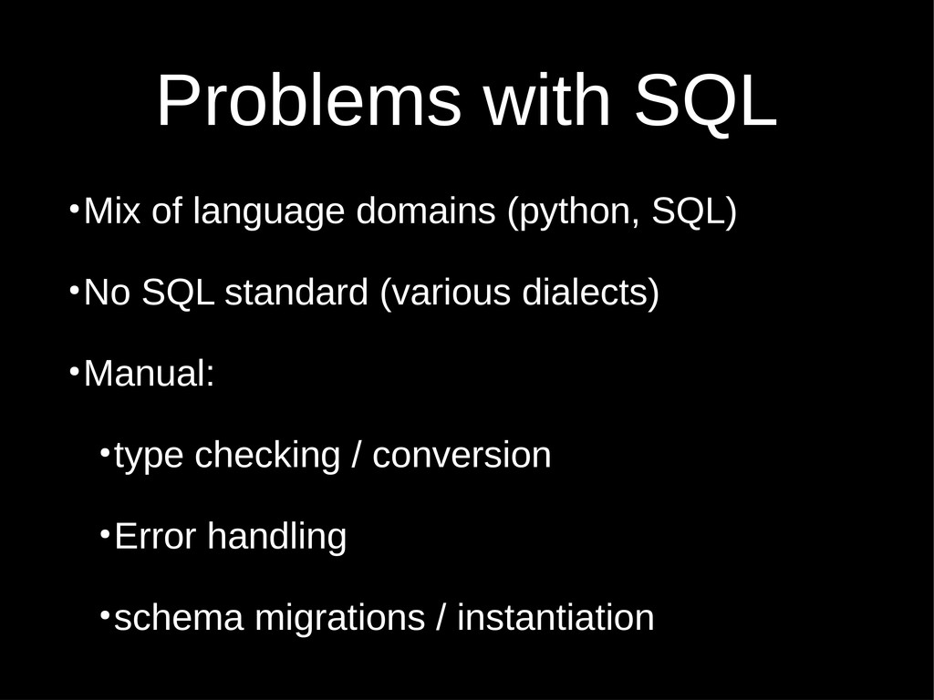 Problems with SQL ● Mix of language domains (py...