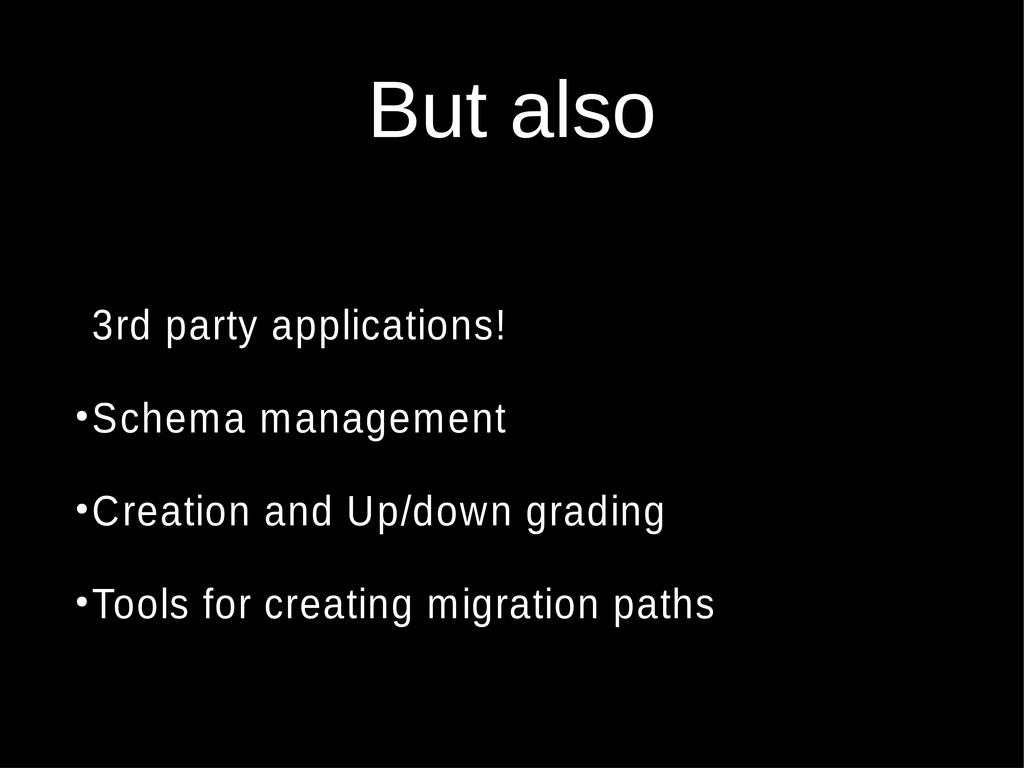 But also ● ● 3rd party applications! ● Schema m...