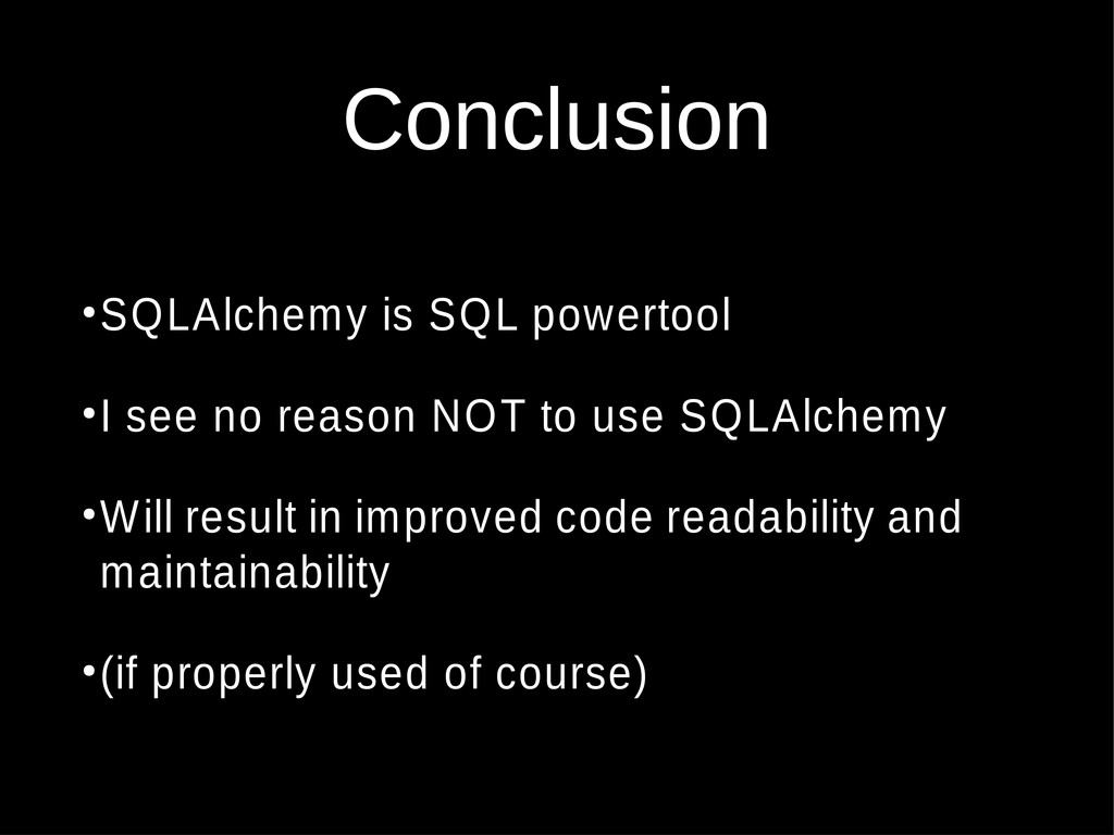 Conclusion ● SQLAlchemy is SQL powertool ● I se...