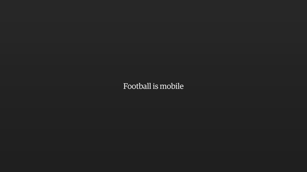 Football is mobile