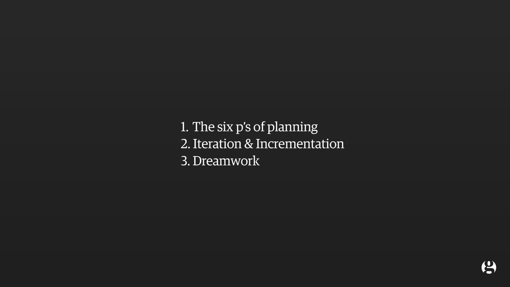 1. The six p's of planning 2. Iteration & Incre...