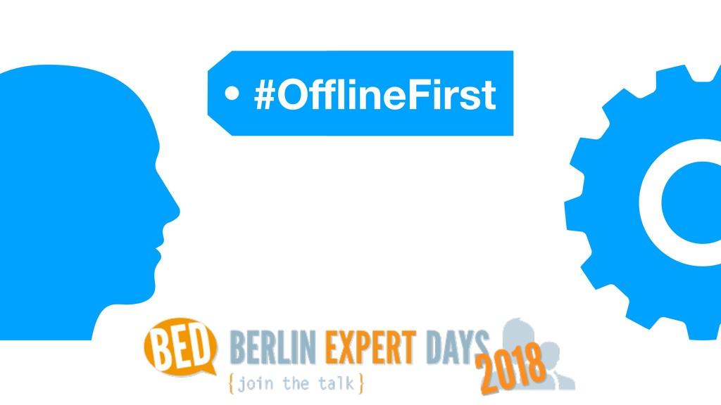 #OfflineFirst