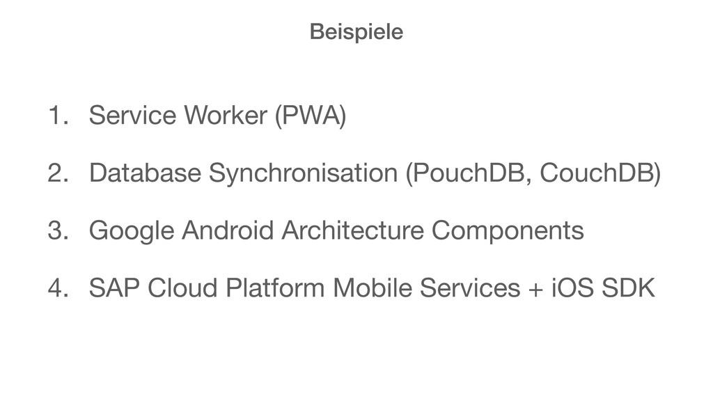 Beispiele 1. Service Worker (PWA)  2. Database ...