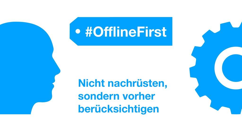 #OfflineFirst Nicht nachrüsten, sondern vorher be...