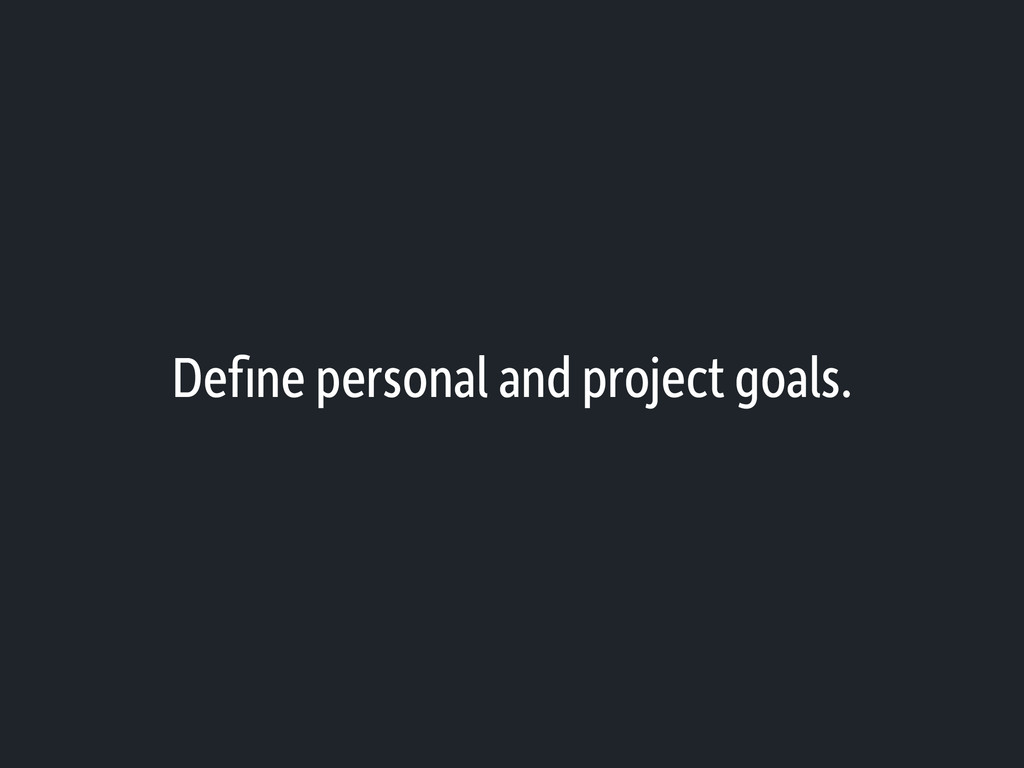 Define personal and project goals.