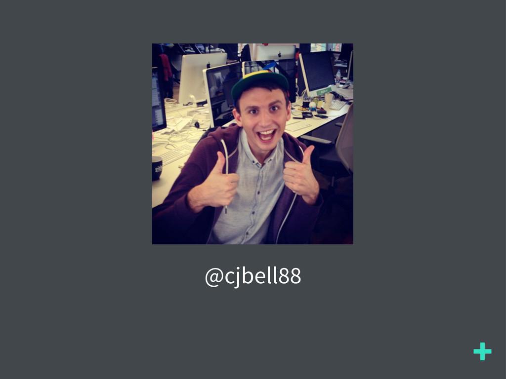 + @cjbell88