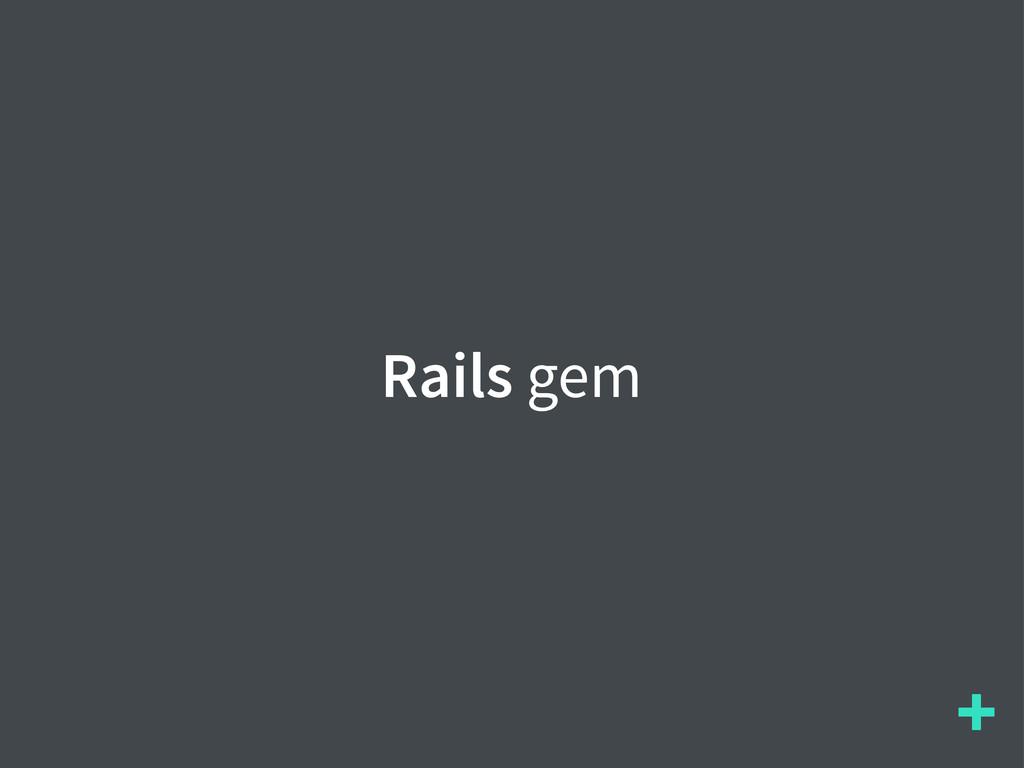 + Rails gem