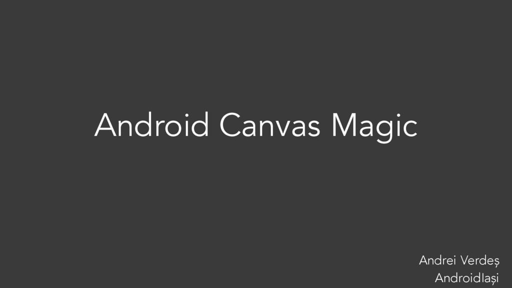 Android Canvas Magic Andrei Verdeș AndroidIași