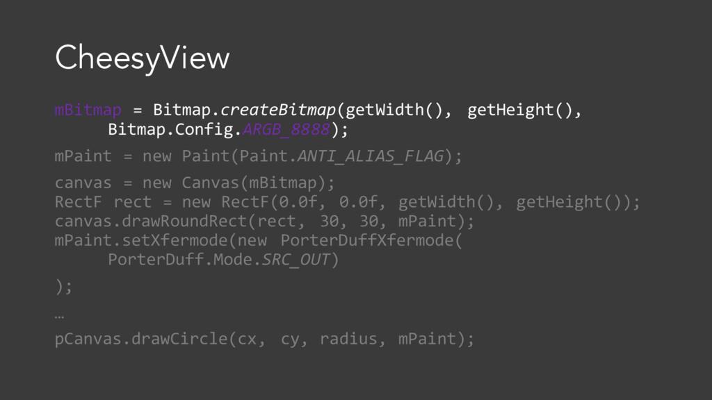 CheesyView mBitmap = Bitmap.createBitmap(getWid...