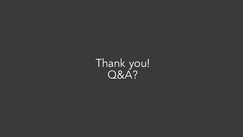 Thank you! Q&A?
