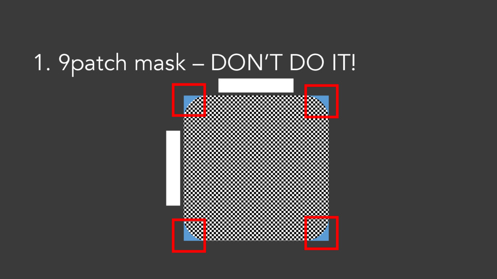 1. 9patch mask – DON'T DO IT!