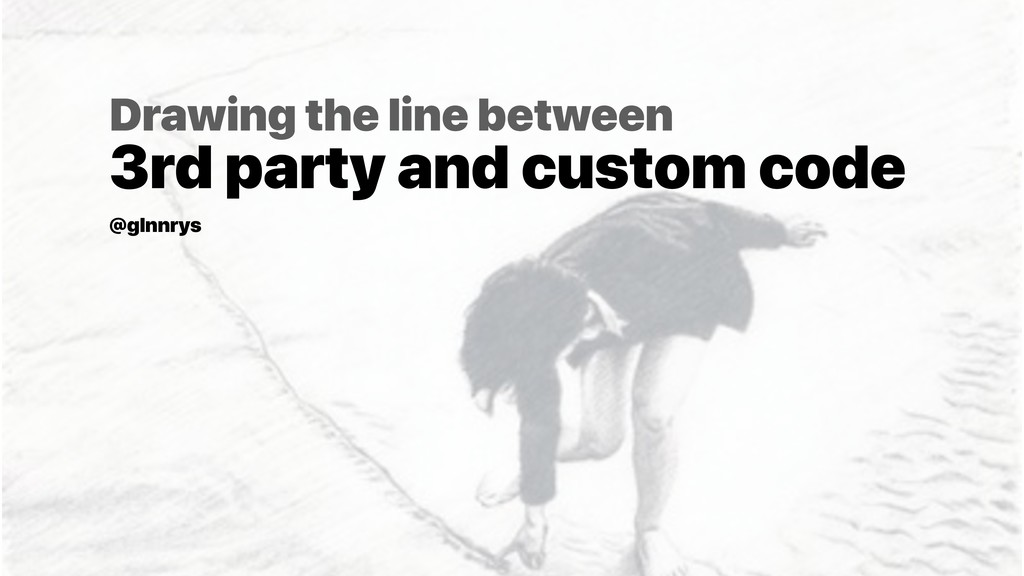Drawing the line between 3rd party and custom ...