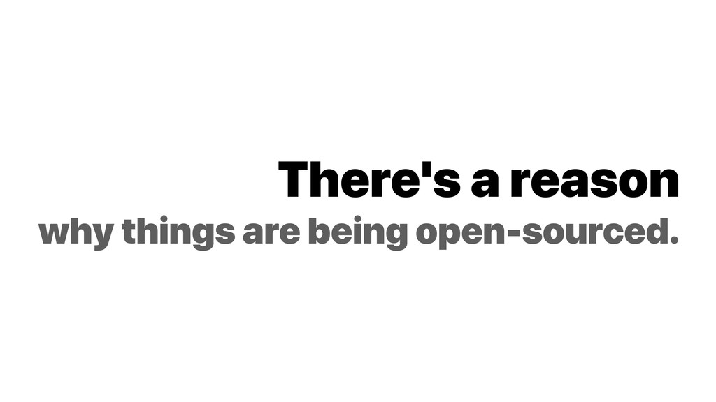 There's a reason why things are being open-sour...