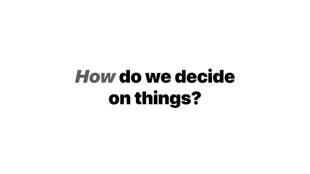 How do we decide on things?