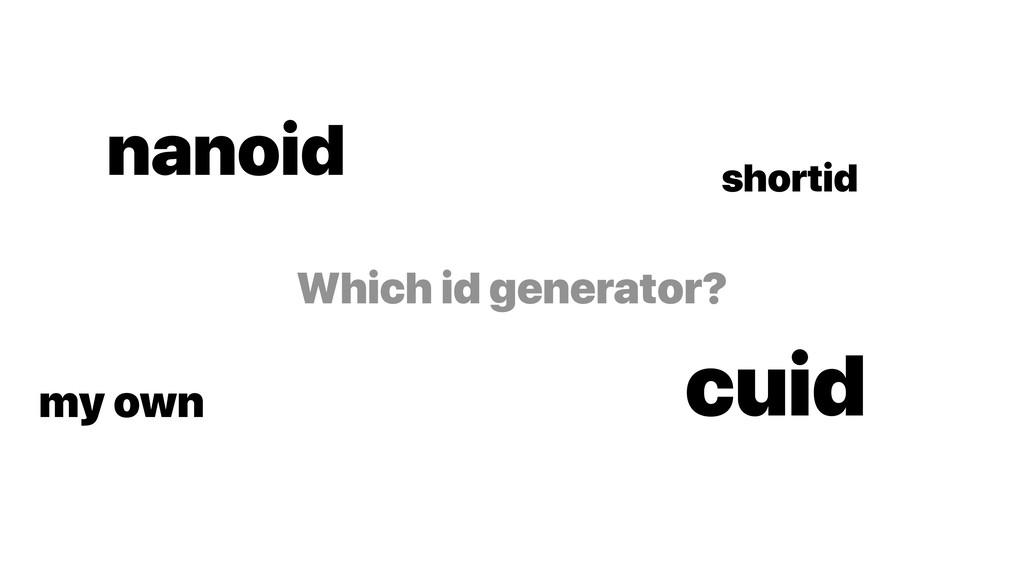 Which id generator? nanoid cuid shortid my own