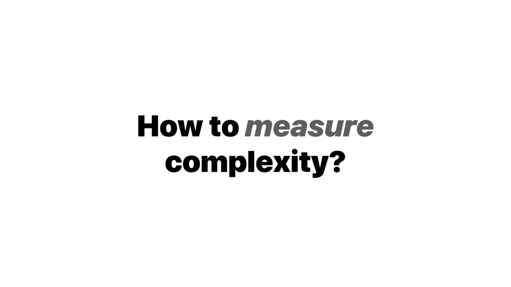 How to measure complexity?