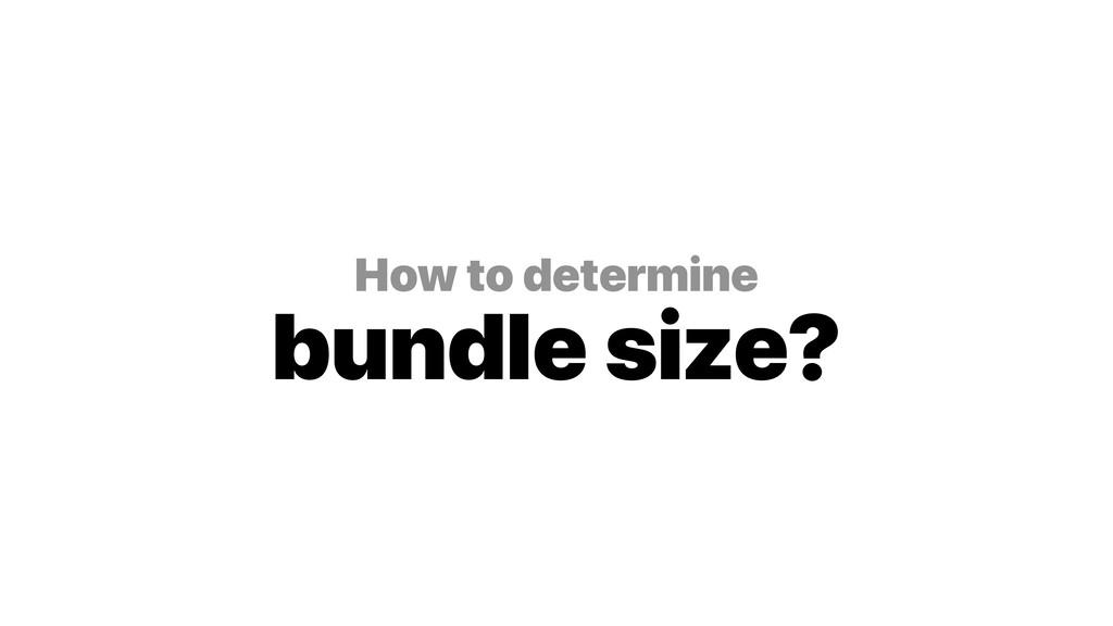 How to determine bundle size?