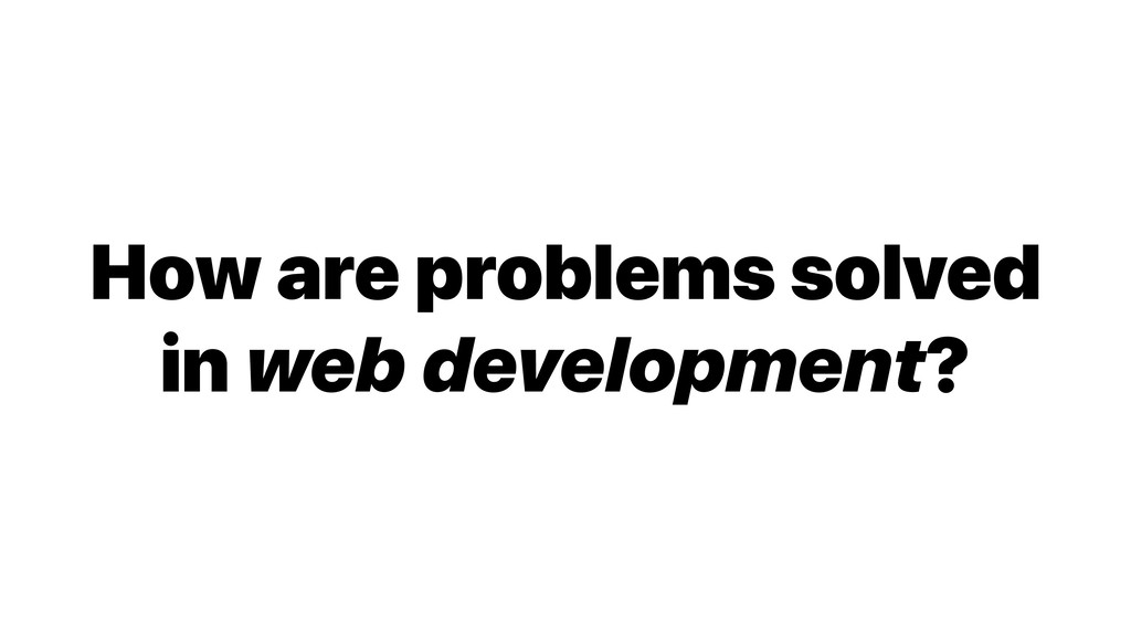 How are problems solved in web development?