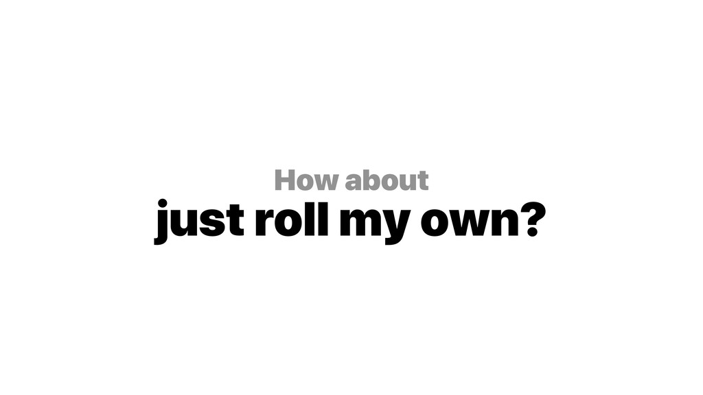 How about just roll my own?