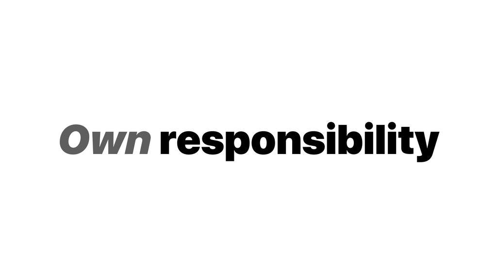 Own responsibility