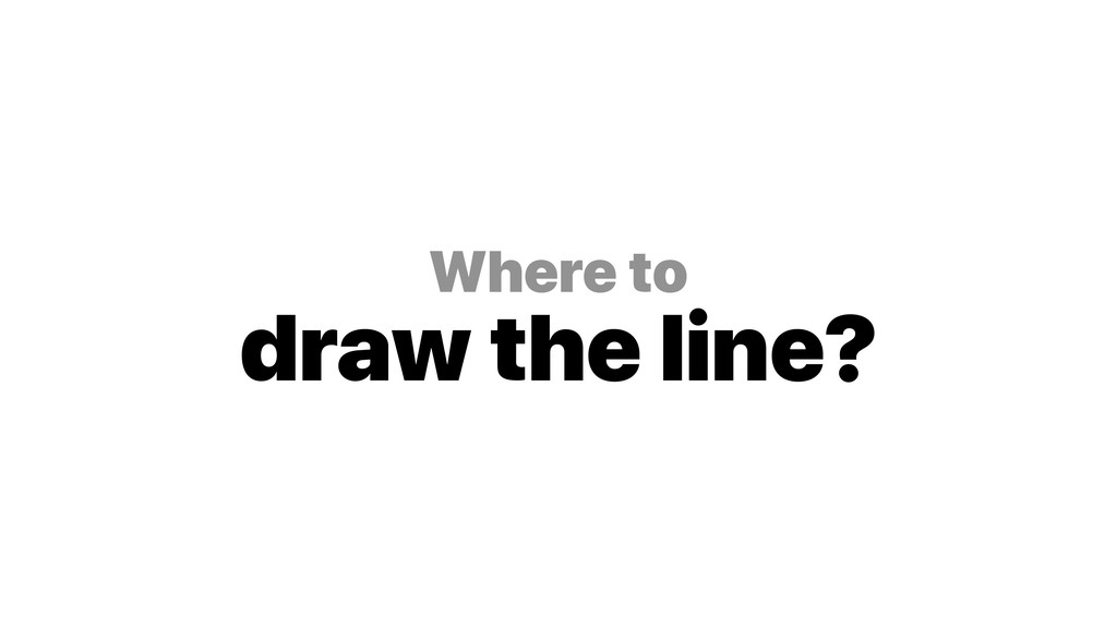 Where to draw the line?